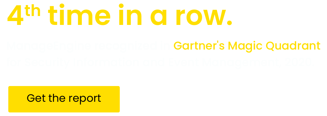 4th time in a row. ManageEngine recognized in Gartner's Magic Quadrant for Security Information and Event Management, 2020.