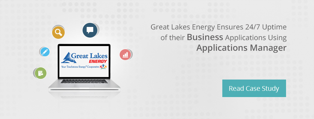 Great Lakes Energy Ensures 24/7 Uptime of their Business Applications Using Applications Manager